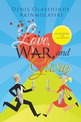 Love, War, and Glory: Spoken Words for All Seasons