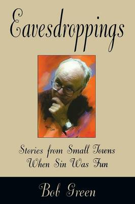 Eavesdroppings: Stories From Small Towns When Sin Was Fun