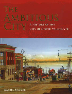 Ambitious City: A History of the City of North Vancouver
