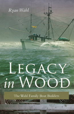Legacy in Wood: The Wahl Family Boat Builders