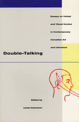 Double-talking: Essays on Verbal and Visual Ironies in Canadian Contemporary Art and Literature