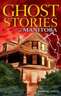 Ghost Stories of Manitoba