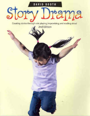 Story Drama: Creating Stories Through Role Playing, Improvising and Reading Aloud
