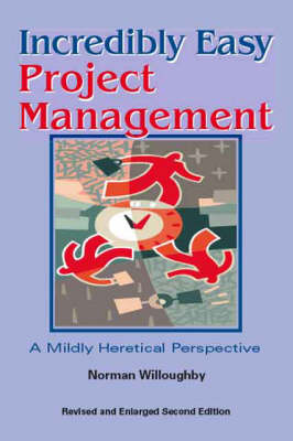 Incredibly Easy Project Management: A Mildy Heretical Perspective