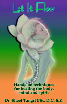 Let it Flow: Hands-on Techniques for Healing the Body, Mind and Spirit