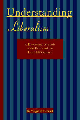 Understanding Liberalism: A History and Analysis of the Politics of the Last Half Century