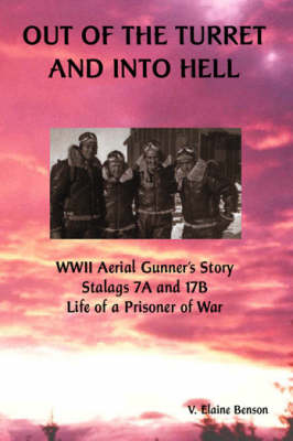 Out of the Turret and into Hell: WWII Aerial Gunner's Story - Stalags 7A and 17B - Life of a Prisoner of War