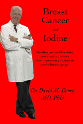 Breast Cancer and Iodine: How to Prevent and How to Survive Breast Cancer