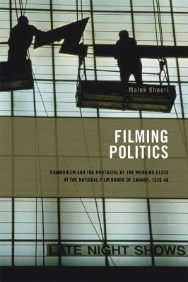 Filming Politics: Communism and the Portrayal of the Working Class at the National Film Board of Canada, 1939-46