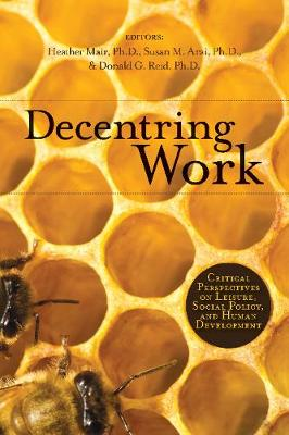 Decentring Work: Critical Perspectives on Leisure, Social Policy, and Human Development