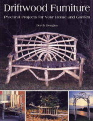 Driftwood Furniture: Practical Projects for Your Home & Garden