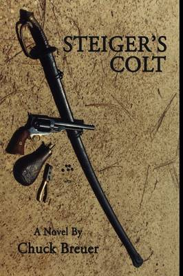 Steiger's Colt: A Novel of the Big Thicket Country of Old Tejas