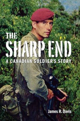 The Sharp End: A Canadian Soldier's Story