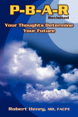 P-B-A-R Revisited: Your Thoughts Determine Your Future!