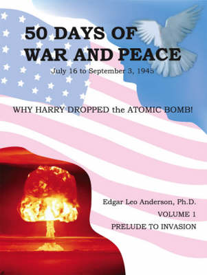 50 Days of War and Peace or Why Harry Dropped the Atomic Bomb!