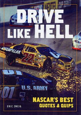 Drive Like Hell: NASCAR's Best Quips and Quotes