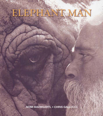 Elephant Man: The Story of an Unusual Relationship - and How an Unruly Giant Healed a Broken Man