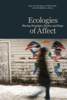 Ecologies of Affect: Placing Nostalgia, Desire, and Hope