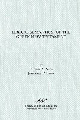 Lexical Semantics of the Greek New Testament: A Supplement to the Greek-English Lexicon of the New Testament Based on Semantic Domains