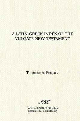 "A Latin-Greek Index of the Vulgate New Testament: Based on Alfred Schmoller's Handkonkordanz Zum Griechishen Neuen Testament : with an Index of Latin Equivalences Characteristic of ""African""and ""European"" Old Latin Versions of the New Testament"