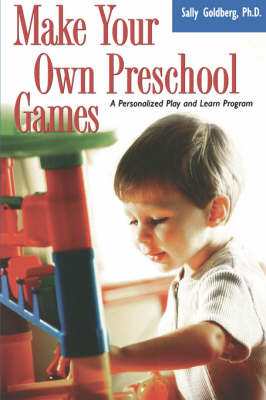 Make Your Own Preschool Games: A Personalized Play And Learn Program