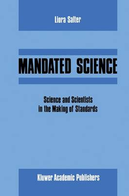 Mandated Science: Science and Scientists in the Making of Standards: Science and Scientists in the Making of Standards