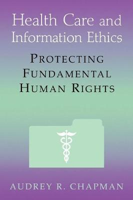 Health Care and Information Ethics: Protecting Fundamental Human Rights