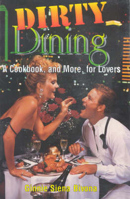 Dirty Dining: A Cookbook and More for Lovers