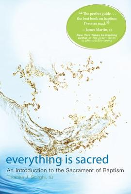 Everything Is Sacred: An Introduction to the Sacrament of Baptism