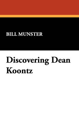 Discovering Dean Koontz: Essays on America's Bestselling Writer of Suspense and Horror Fiction
