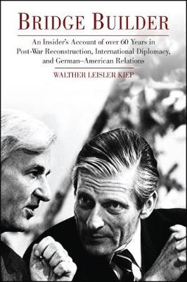 Bridge Builder: An Insider's Account of over 60 Years in Post War Reconstruction, International Diplomacy and German-American Relations