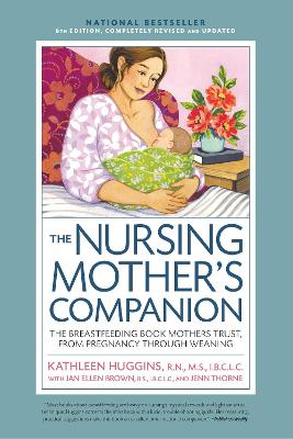 Nursing Mother's Companion 8th Edition: The Breastfeeding Book Mothers Trust, from Pregnancy Through Weaning