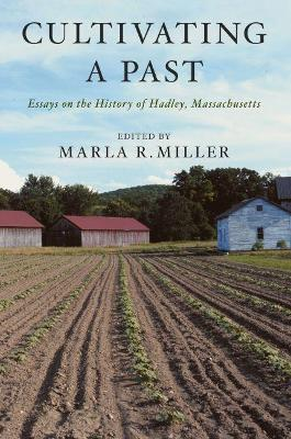 Cultivating a Past: Essays on the History of Hadley, Massachusetts