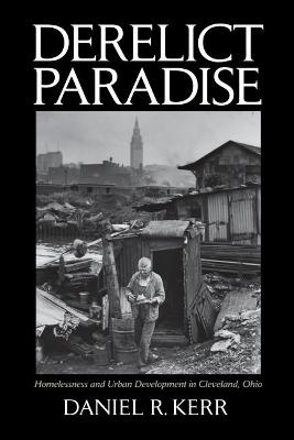 Derelict Paradise: Homelessness and Urban Development in Cleveland Ohio