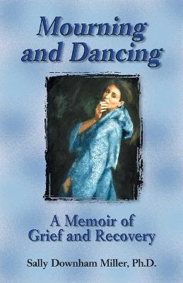 Mourning and Dancing: A Memoir of Grief and Recovery
