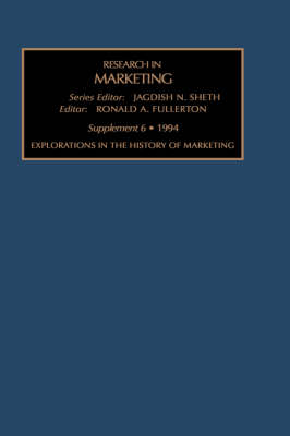 Research in Marketing: v. 12: Explorations in the History of Marketing