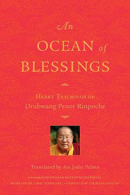 An Ocean Of Blessings: Heart Teachings of Drubwang Penor Rinpoche