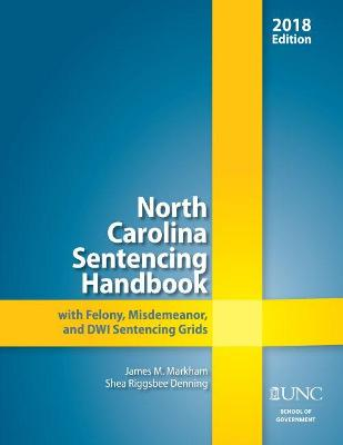 North Carolina Sentencing Handbook with Felony, Misdemeanor, and DWI Sentencing Grids, 2017-2018
