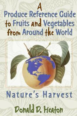A Produce Reference Guide to Fruits and Vegetables from Around the World: Nature's Harvest