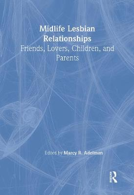 Midlife Lesbian Relationships: Friends, Lovers, Children, and Parents