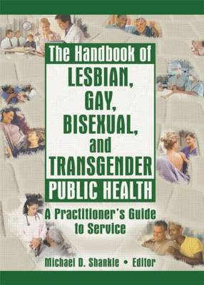 The Handbook of Lesbian, Gay, Bisexual, and Transgender Public Health: A Practitioner's Guide to Service