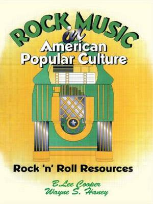Rock Music in American Popular Culture: Rock ?n? Roll Resources