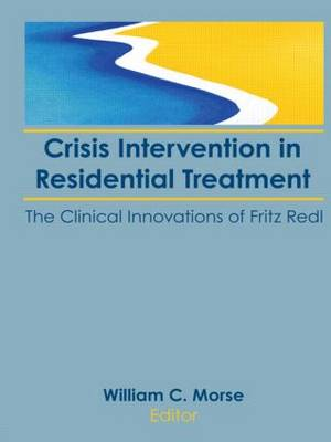 Crisis Intervention in Residential Treatment: The Clinical Innovations of Fritz Redl