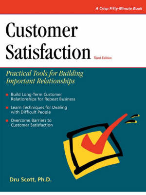 Customer Satisfaction: Practical Tools for Building Important Relationships