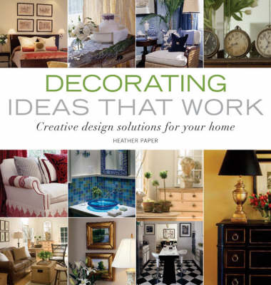 Decorating Ideas That Work: Creative Design Solutions for Your Home