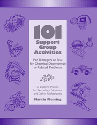 101 SUPPORT GROUP ACTIVITIES FOR TEENAGERS AT RISK FOR CHEMICAL DEPENDENCE OR RELATED PROBLEMS (3097)