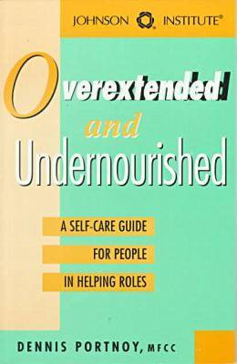 Overextended and Undernourished: A Self-Care Guide for People in Supporting Roles