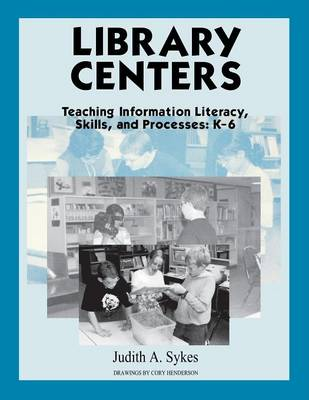 Library Centers: Teaching Information Literacy, Skills, and Processes