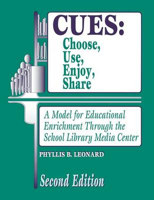 CUES: Choose, Use, Enjoy, Share: A Model for Educational Enrichment Through the School Library Media Center, 2nd Edition