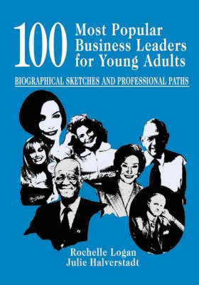 100 Most Popular Business Leaders for Young Adults: Biographical Sketches and Professional Paths